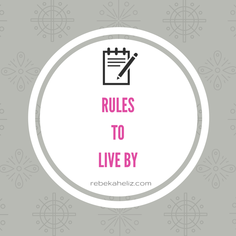 rules to live by, life motto, life, rebekaheliz.com