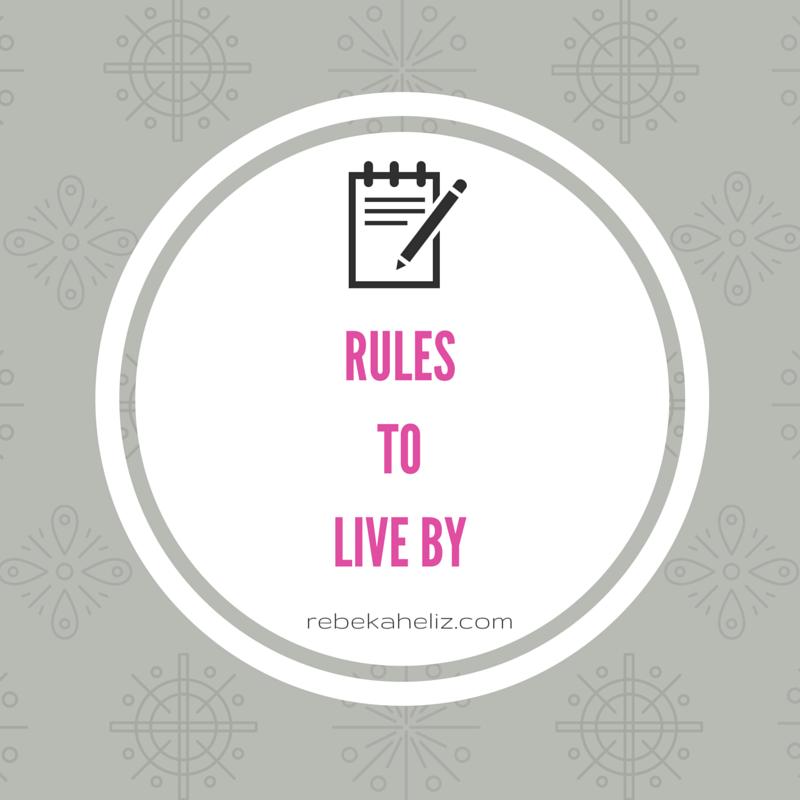 rules to live by, life motto, life, rebekaheliz.com