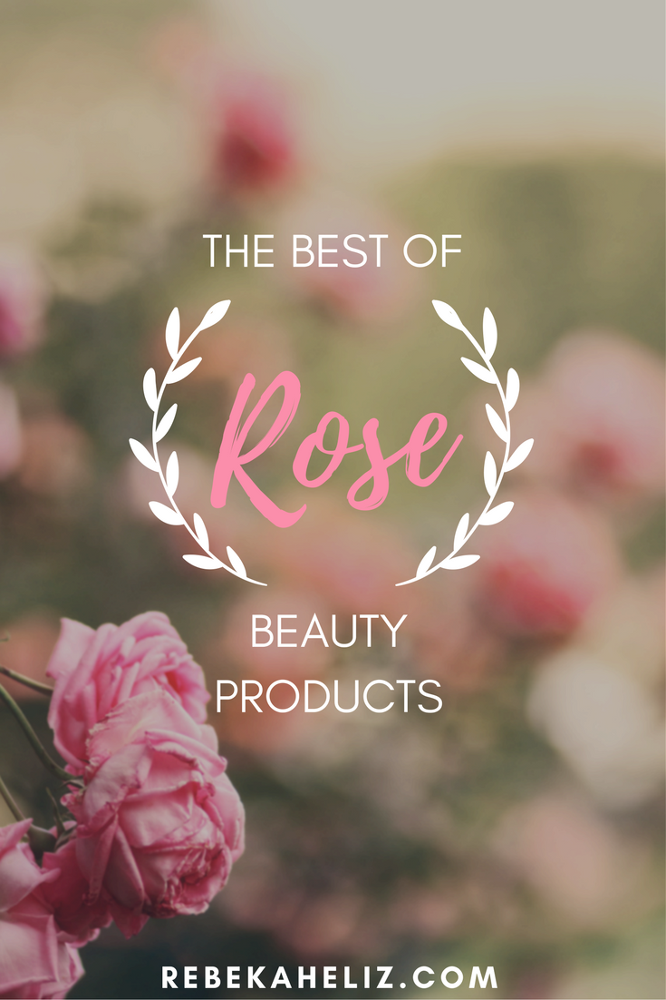 rose, rose beauty products, rebekaheliiz, beauty