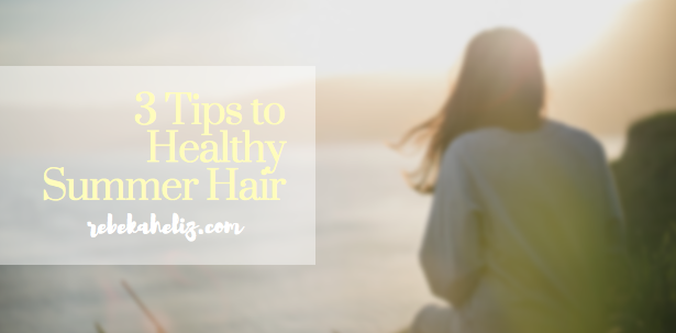 haircare, summer hair, summer, healthy hair